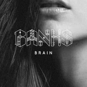 Banks | ARTIST Brain | SONG Harvest Records | LABEL 2014